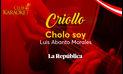 Cholo soy, canción de Luis Abanto Morales