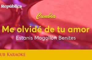 Me olvidé de tu amor, canción de Estanis Mogollón Benites